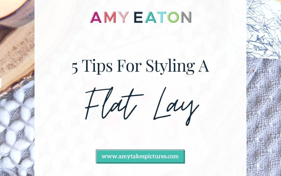 5 Tips for Styling A Flat Lay