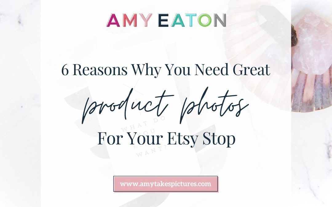 6 Reasons Why You Need Great Product Photos For Etsy