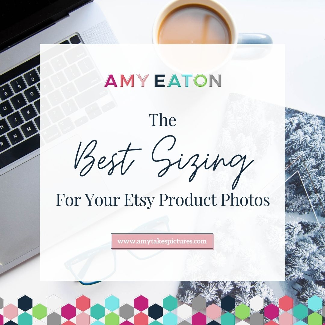 The Best Sizing For Etsy Product Photos [UPDATED August 2019]