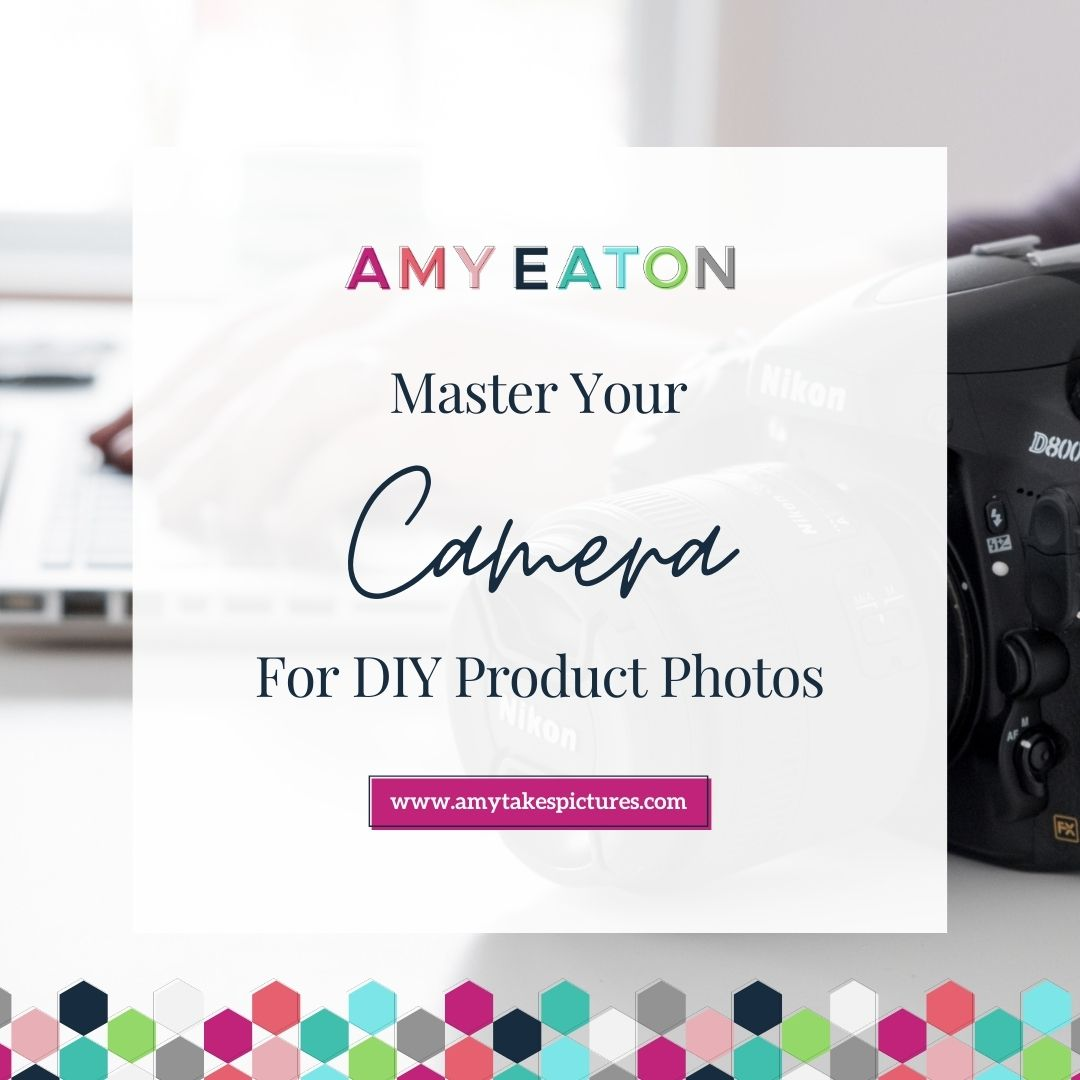 Mastering Your Camera For DIY Product Photos