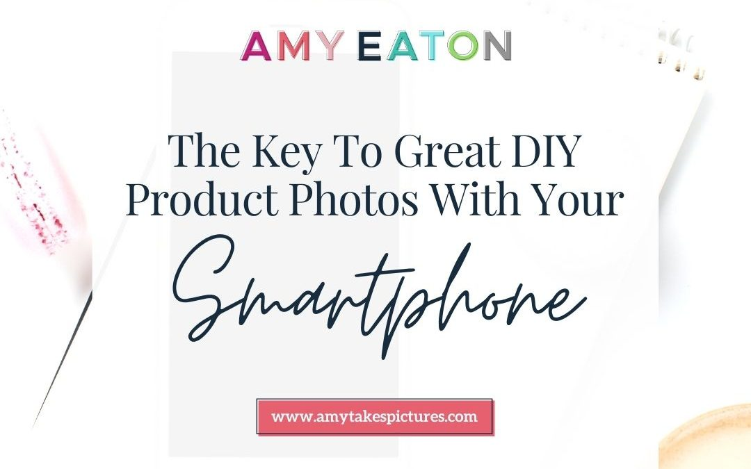 The Key to Great DIY Product Photos With Your Smartphone