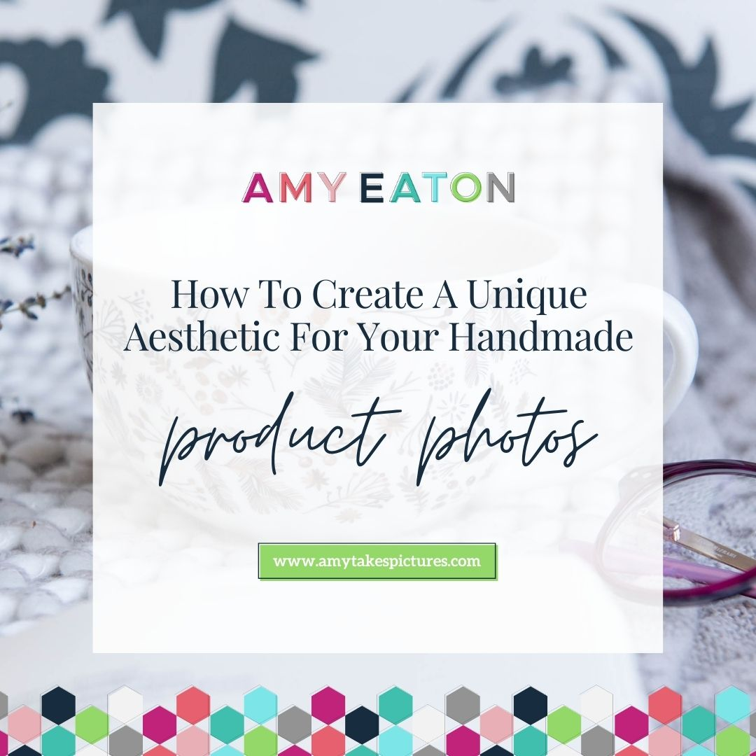 How To Create A Unique Aesthetic For Your Handmade Product Photos