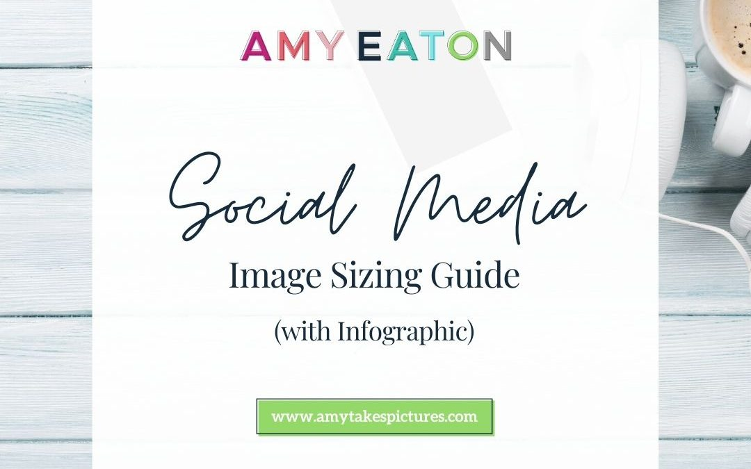 Social Media Image Sizing Guide (with Infographic)